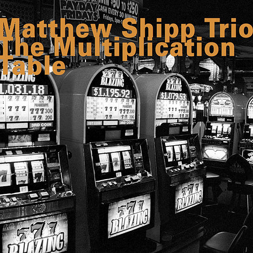 The Multiplication Table by Matthew Shipp