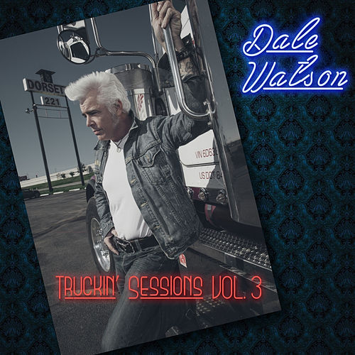 The Truckin' Sessions Vol. 3 by Dale Watson