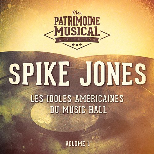 Les idoles américaine du music hall : Spike Jones, Vol. 1 de Spike Jones