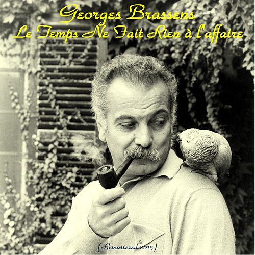 Le temps ne fait rien à l'affaire (Remastered 2015) de Georges Brassens