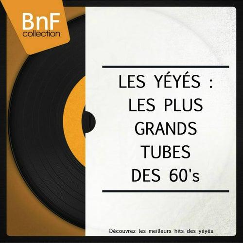 Les yéyés : Les plus grands tubes des 60's (Découvrez les meilleurs hits des yéyés) by Various Artists