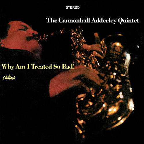 Why Am I Treated So Bad! by Cannonball Adderley