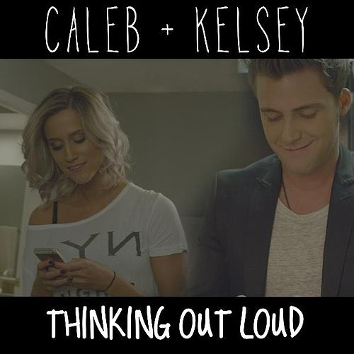 Thinking out Loud by Caleb and Kelsey