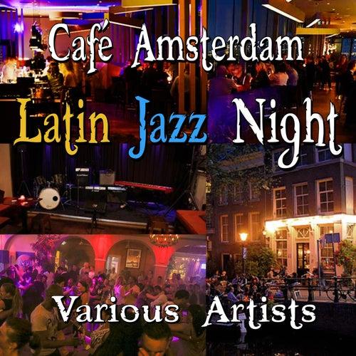 Café Amsterdam - Latin Jazz Night von Various Artists