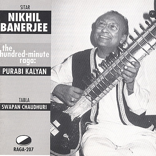The Hundred-Minute Raga: Purabi Kalyan von Nikhil Banerjee