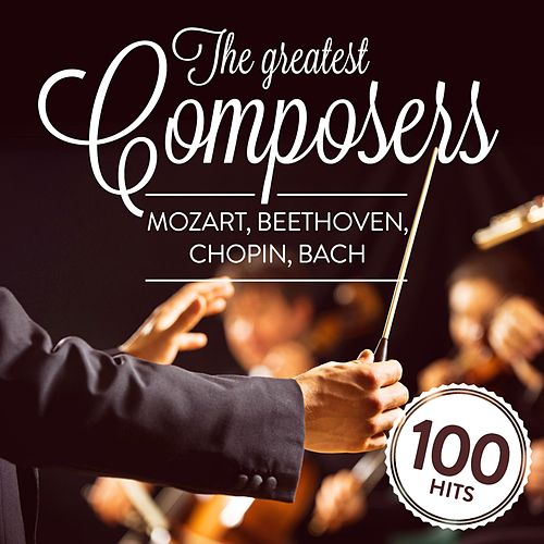 The Greatest Composers: Mozart, Beethoven, Chopin, Bach by Various Artists