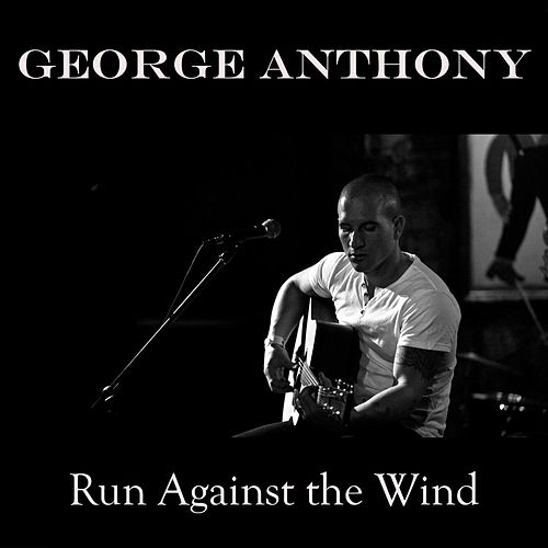 Run Against the Wind de George Anthony
