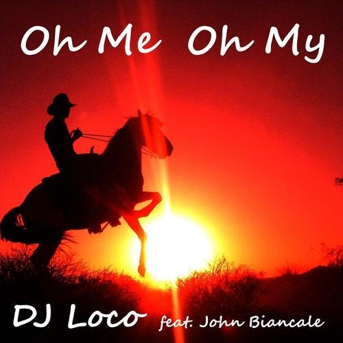 Oh Me Oh My (feat. John Biancale) de DJ Loco