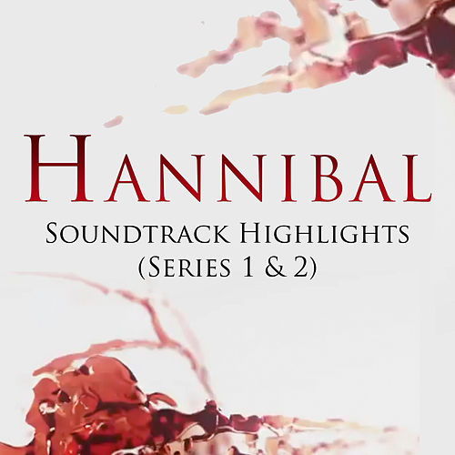 Hannibal: Soundtrack Highlights Series 1 & 2 by Various Artists
