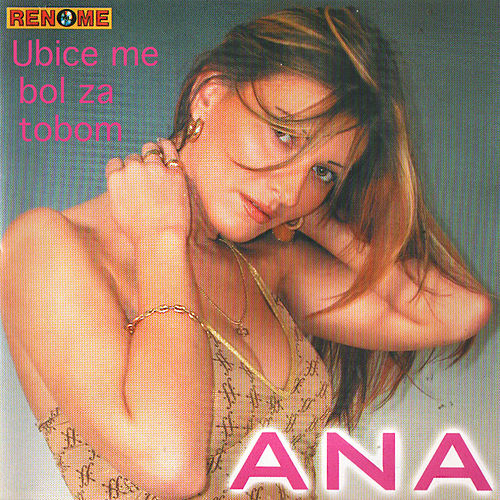 Ubice me bol za tobom de Ana