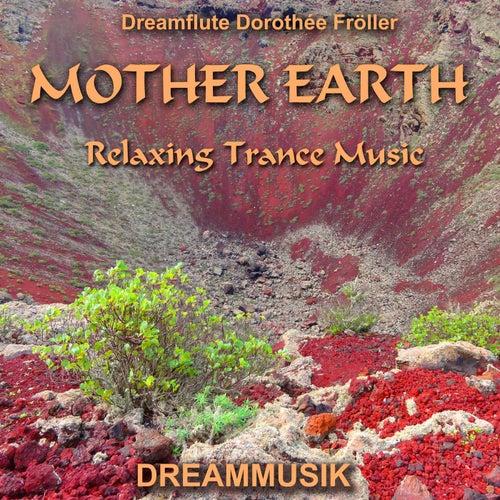 Mother Earth - Relaxing Trance Music von Dreamflute Dorothée Fröller