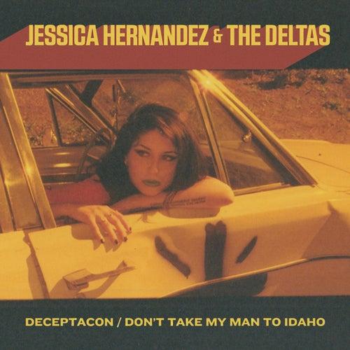 Deceptacon / Don't Take My Man to Idaho - Single de Jessica Hernandez and the Deltas