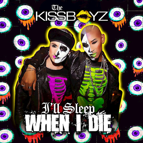I'll Sleep When I Die by The Kissboyz