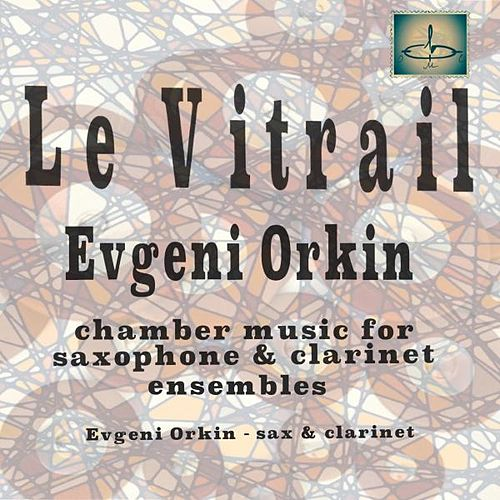 Le Vitrail (Chamber Music for Saxophone and Clarinet Ensembles) by Evgeni Orkin