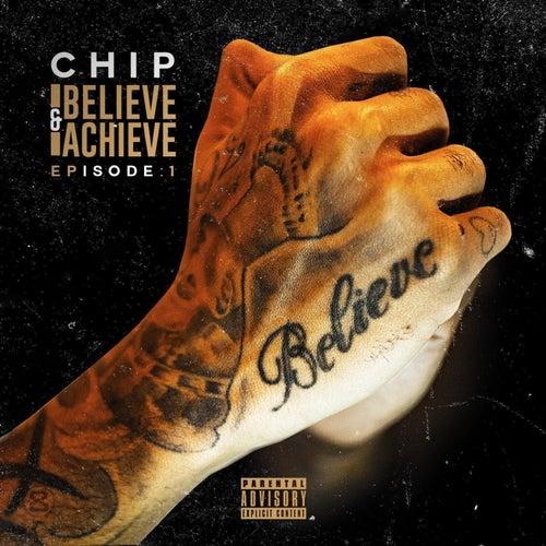 Believe & Achieve - Episode 1 by Chip
