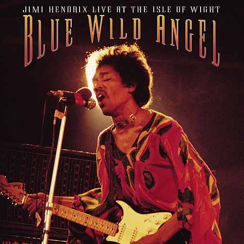 Blue Wild Angel: Jimi Hendrix Live At The Isle Of Wight by Jimi Hendrix