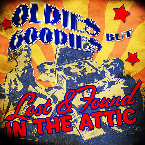 Oldies but Goodies! Lost & Found in the Attic von Various Artists