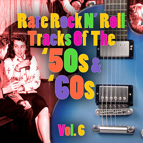 Rare Rock N' Roll Tracks Of The '50s & '60s Vol. 6 by Various Artists
