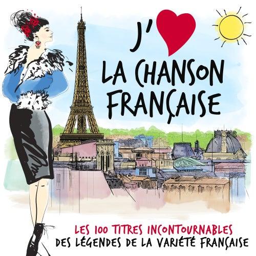 J'aime la chanson française (Les 100 titres incontournables des légendes de la variété française) de Various Artists