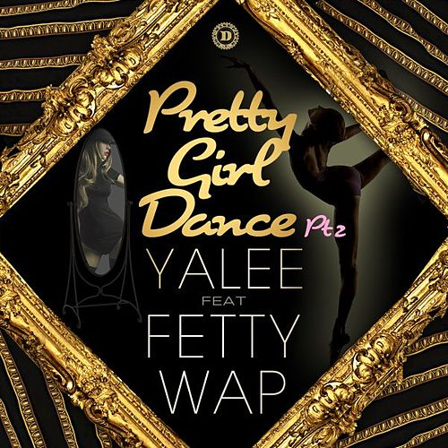 Pretty Girl Dance Pt. 2 (feat. Fetty Wap) de Yalee