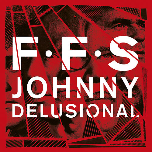 Johnny Delusional by FFS
