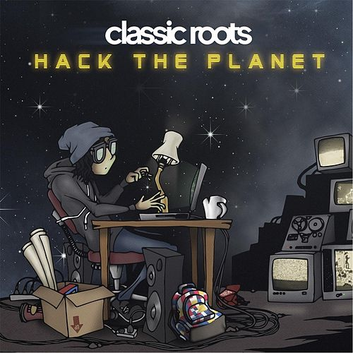 Hack the Planet by Classic Roots