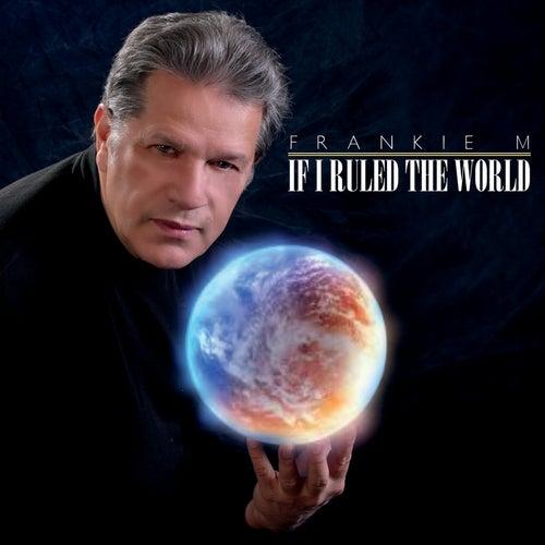 If I Ruled the World de Frankie M.