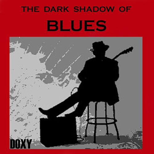 The Dark Shadow of Blues (Doxy Collection) de Various Artists