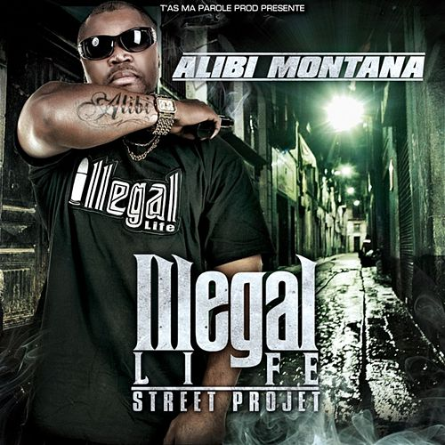Illegal Life by Alibi montana