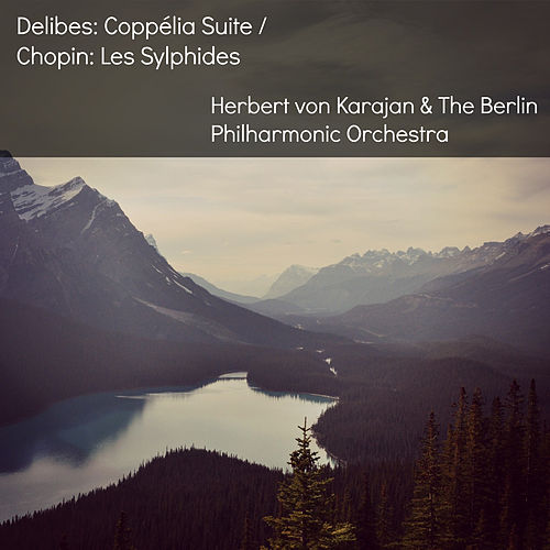 Delibes: Coppélia Suite / Chopin: Les Sylphides von Berlin Philharmonic Orchestra