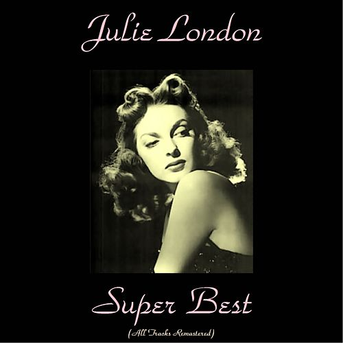 Julie London Super Best (All Tracks Remastered) by Julie London