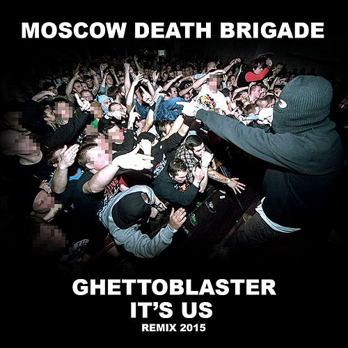 Ghettoblaster / It's Us Remix 2015 von Moscow Death Brigade