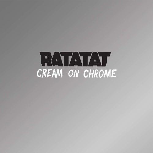 Cream On Chrome von Ratatat