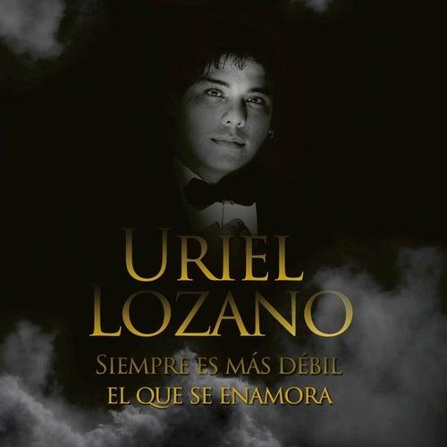 Siempre Es Más Débil El Que Se Enamora de Uriel Lozano