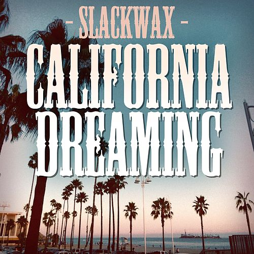 California Dreaming by Slackwax
