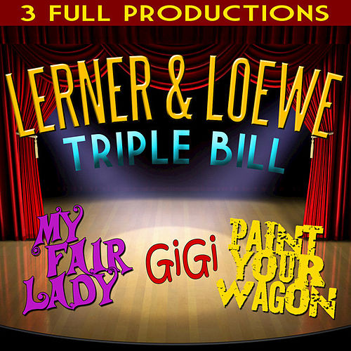 Lerner and Loewe Triple Bill - My Fair Lady - Gigi - Paint Your Wagon by Various Artists