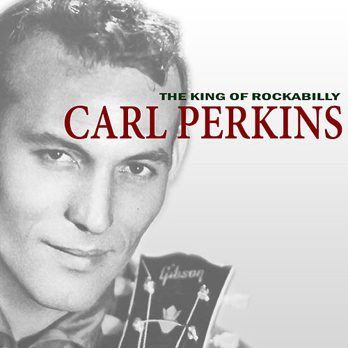 The King of Rockabilly fra Carl Perkins