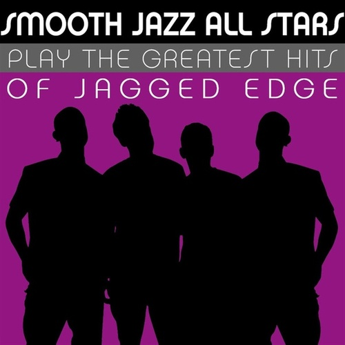 Smooth Jazz All Stars Play the Greatest Hits of Jagged Edge von Smooth Jazz Allstars