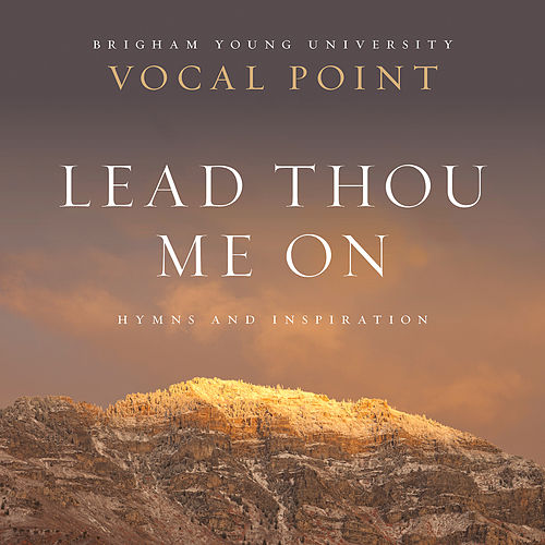 Lead Thou Me On: Hymns and Inspiration by BYU Vocal Point