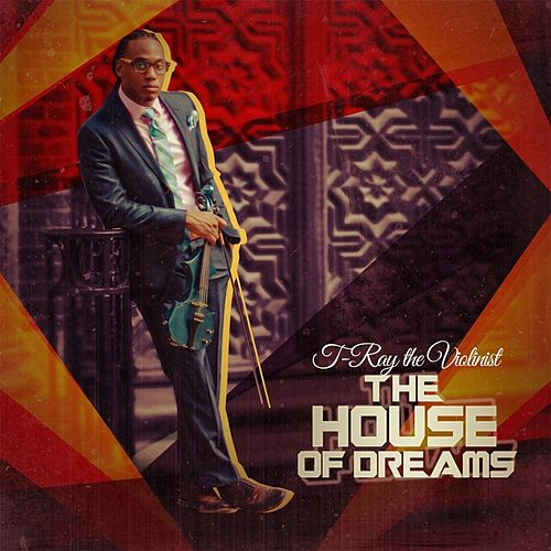 The House of Dreams by T-Ray the Violinist