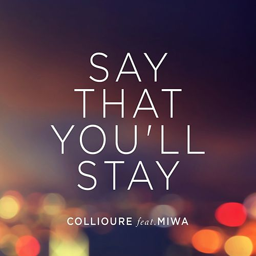 Say That You'll Stay (feat. Miwa) by Collioure