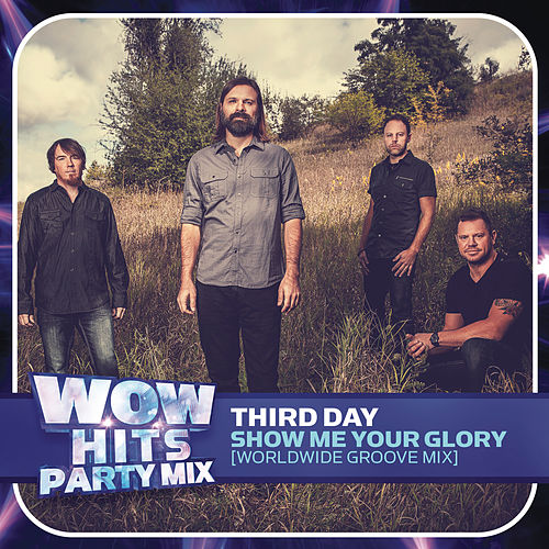 Show Me Your Glory (Worldwide Groove Mix) by Third Day