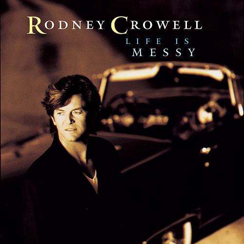 Life Is Messy de Rodney Crowell