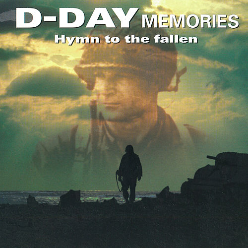 D-Day Memories Hymn to the Fallen by Various Artists