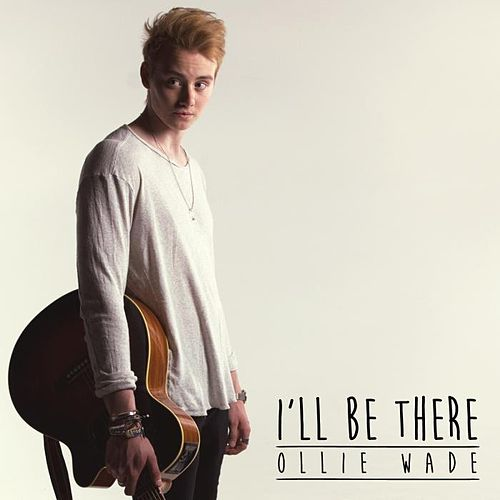 I'll Be There by Ollie Wade