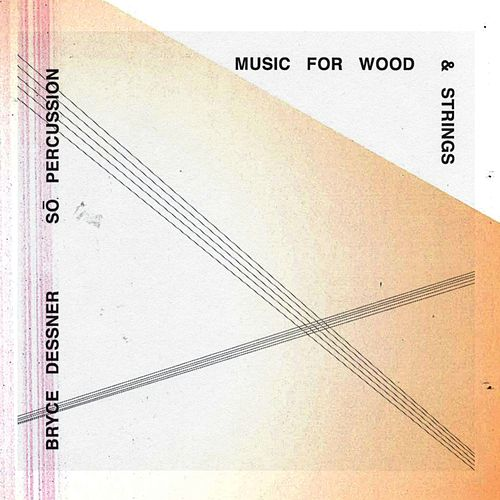 Music for Wood and Strings: Section 8 by Bryce Dessner