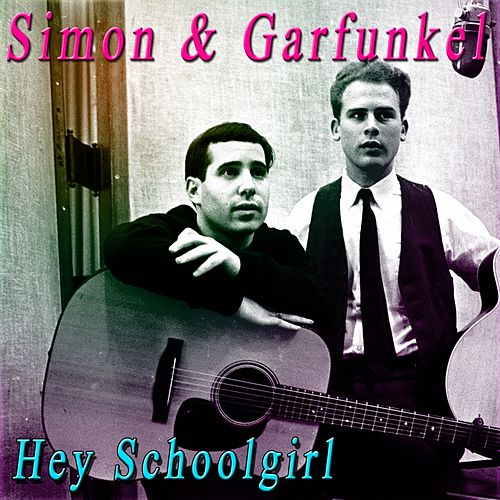 Hey Schoolgirl by Simon & Garfunkel