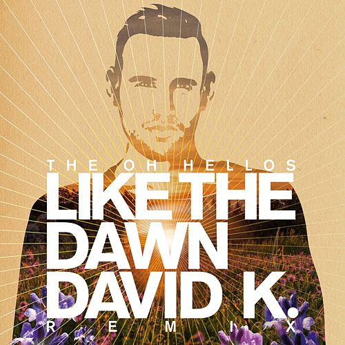 Like The Dawn (David K. Radio Mix) by The Oh Hellos