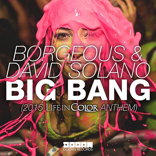 Big Bang (2015 Life In Color Anthem) von Borgeous