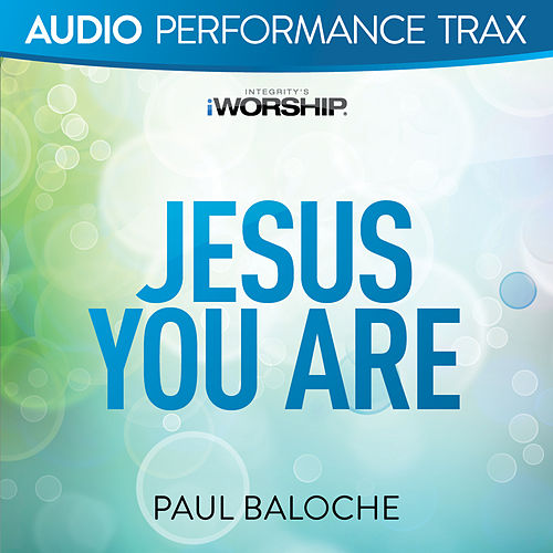 Jesus You Are by Paul Baloche
